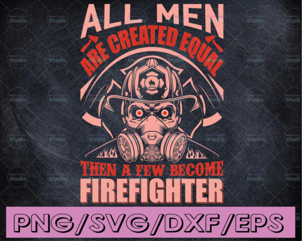 WTMETSY16122020 04 190 Vectorency All Men Are Created Equal Then A Few Become Firefighter firefighter flag svg, fireman svg, fire department svg, thin red line svg