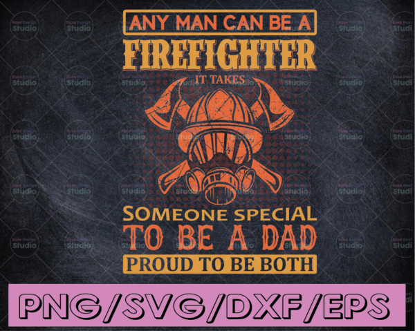 WTMETSY16122020 04 191 Vectorency Any Men Can Be a Firefighter Someone Special To Be Dad Proud To Be Both firefighter flag svg, fireman svg, fire department svg