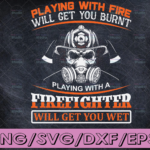 WTMETSY16122020 04 194 Vectorency Playing With Fire Will Get You Burnt Playing With A Firefighter firefighter flag svg, fireman svg, fire department svg, thin red line svg