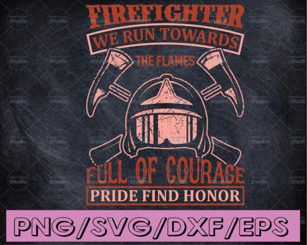 WTMETSY16122020 04 195 Vectorency Firefighter We Run Towards The Flames Full Of Courage Pride Find Honor firefighter flag svg, fireman svg, fire department svg