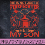 WTMETSY16122020 04 196 Vectorency He Is Not Just A Firefighter He Is My Son firefighter flag svg, fireman svg, fire department svg, thin red line svg, red line svg