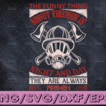 WTMETSY16122020 04 197 Vectorency The Funny Thing About Firemens Is Night And Day They Are Always Firemen firefighter flag svg, fireman svg, fire department svg