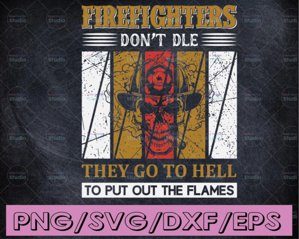 WTMETSY16122020 04 199 Vectorency Firefighters Don't Die They Go to Hell To Put Out The Flames Firefighter png Firefighter, Fire man, Fire Fighter, Digital Download