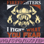 WTMETSY16122020 04 200 Vectorency Firefighters I Fight What You Fear firefighter flag svg, fireman svg, fire department svg, thin red line svg, red line svg