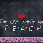 WTMETSY16122020 04 212 Vectorency The One Where We Teach Style Letters Image Svg Teacher eps Vector Download Files Friends Cut files Zip SVG DXF eps png jpg
