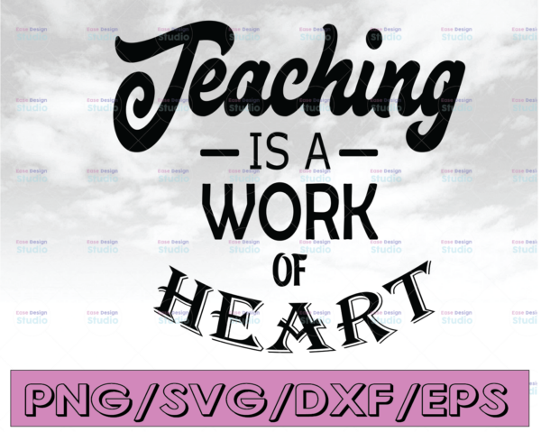 WTMETSY16122020 04 226 Vectorency Teachers svg, teaching is a work of heart svg cutting file, students svg, school svg, learning svg, teaching svg, teacher appreciation day
