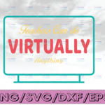 WTMETSY16122020 04 258 Vectorency Teachers Can Do Virtually Anything SVG, 1st Day Cut File, Online Instructor Saying, Back to School Quote, dxf eps png, Silhouette or Cricut