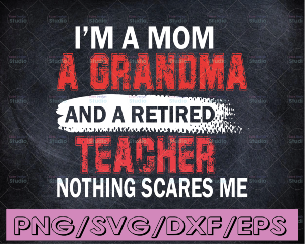 WTMETSY16122020 04 261 Vectorency Funny Quotes, I Am A Mom A Grandma And A Retired Teacher Svg, Trending Svg, Grandma svg, Teacher Svg, Nothing Scares Me