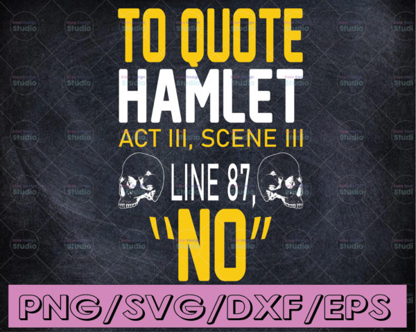 WTMETSY16122020 04 266 Vectorency Hamlet quote - to quote hamlet - SVG JPG PNG File Digital Download for use with Silhouette and Cricut Cut File