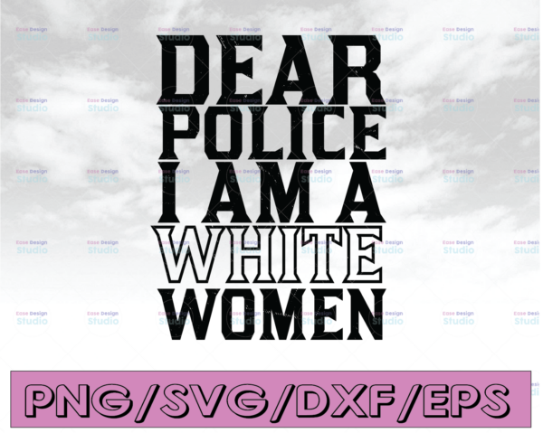 WTMETSY16122020 04 278 Vectorency Dear police I am a white women svg, Police Thin Blue Line SVG  The Blue Lives Matter  Police Life Svg  Police Quotes svg png dxf
