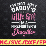 WTMETSY16122020 05 122 Vectorency SVG, DXF, EPS Cut file I'm Not Just Daddy's Little Girl I'm a Firefighter's Daughter svg, Saying Svg, silhouette cut file, cameo file