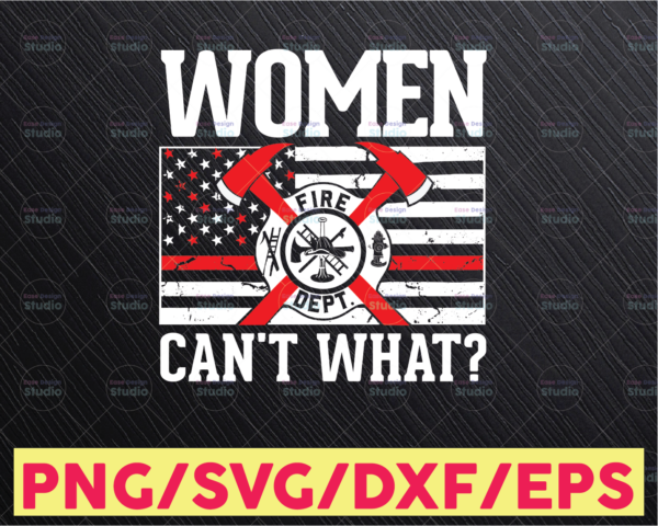 WTMETSY16122020 05 134 Vectorency Women Cant What Firefighter Svg/ Firefighter Svg/ Firefighter Gifts / Firefighter Svg/ Thin Red Line Svg