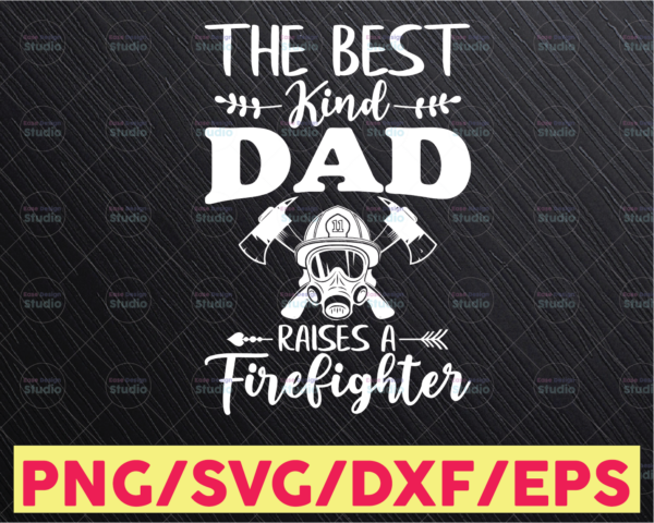WTMETSY16122020 05 136 Vectorency The best kind of dad raises a firefighter svg cutting file, best dad svg, firefighter dad gift design svg