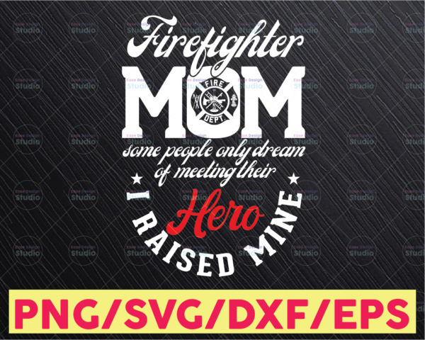 WTMETSY16122020 05 141 Vectorency Firefighter Mom - To Meet A Hero I Raised Mine - Mother's Day svg png