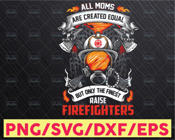 WTMETSY16122020 05 148 Vectorency All Moms Are Created Equal But Only The Finest Raise Firefighters Png, Funny Firefighter Png, Fireman DIGITAL DOWNLOAD for sublimation