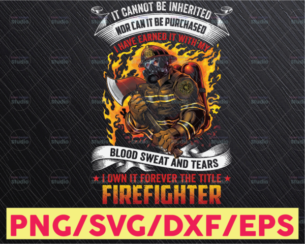 WTMETSY16122020 05 155 Vectorency Firefighter It cannot be inherited Nor Can It Be Purchase PNG Firefighter Quote PNG JPG svg Printing