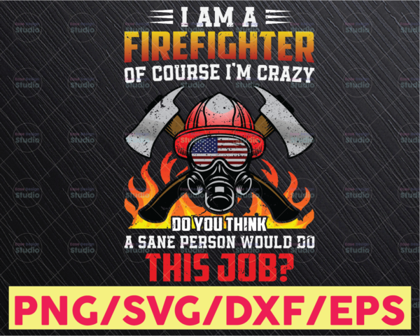 WTMETSY16122020 05 156 Vectorency I Am A Firefighter Of Course I'm Crazy Do You Think A Sane Person Would Do This Job Png, Firefighter Png, Firefighter Gift