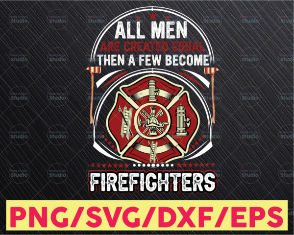WTMETSY16122020 05 160 Vectorency All men are created equal, then a few become firemen, Thin Red Line Png , FireFighter Png , American Flag Png , FireFighter Support