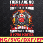 WTMETSY16122020 05 166 Vectorency Fireman Png There Are No Ex-Firefighters Our Title Is Earned Never given Png Firefighter sublimation designs download