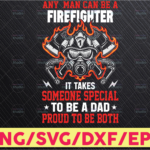 WTMETSY16122020 05 168 Vectorency Any man Can Be A Firefighter But It Takes Someone Special To Be A Dad Png Firefighter sublimation designs download