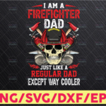 WTMETSY16122020 05 170 Vectorency Fireman Png I'am a firefighter dad Png fire warriors fireproof except way cooler