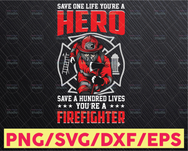 WTMETSY16122020 05 171 Vectorency PNG sublimation, Save one life you're a hero save 100 lives you're a Firefighter, super Firefighter quote clipart