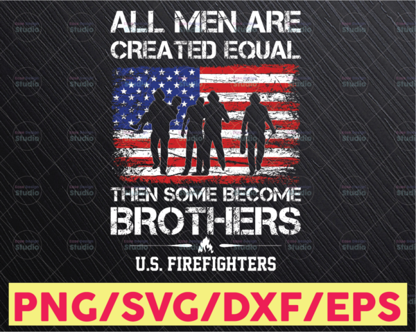 WTMETSY16122020 05 174 Vectorency Firefighter Png American Firefighter Png All Men are created equal Png Best Gift for Firefighter