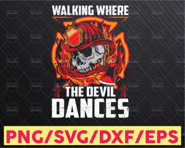 WTMETSY16122020 05 175 Vectorency I Dance Where the Devil Walks-Firefighter PNG, sublimation designs download