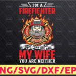 WTMETSY16122020 05 178 Vectorency I'm a Firefighter I Only Fear God And My Wife Png Download Digital