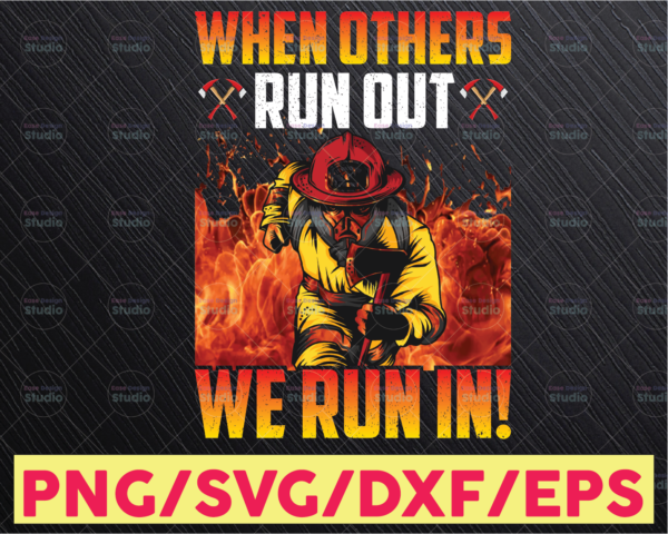 WTMETSY16122020 05 179 Vectorency Firefighter Png/ When Others Run Out We Run In! Png/ Firefighter Png Sublimation printing