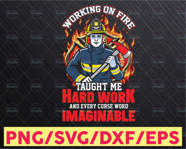 WTMETSY16122020 05 184 Vectorency Firefighter | Working On Fire Taught Me Hard Work fireman png, PNG, sublimation designs download, digital download, iron on