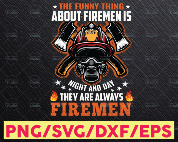 WTMETSY16122020 05 186 Vectorency Firefighter Png The Funny Thing About Firemen Is Night And Day PNG, sublimation designs download