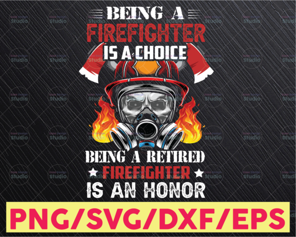 WTMETSY16122020 05 188 Vectorency Being A Firefighter Is A Choice Being A Retired Firefighter Is An Honor Retirement Png Sublimation