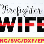 WTMETSY16122020 05 191 Vectorency Firefighter Wife SVG ,Thin red line ,Make a Decal ,Cut File ,DXF ,svg files for Cricut and Silhouette machines