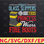 WTMETSY16122020 05 192 Vectorency Gift For Fire Fighter Svg, This Princess Wears Fire Boots, Fire Truck, Fire Woman Gift, Fireman Wife