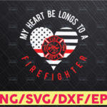 WTMETSY16122020 05 193 Vectorency Firefighter SVG, My Heart Belongs To A Firefighter Cut File - DXF & SVG Files - Silhouette Cameo, Cricut