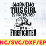 WTMETSY16122020 05 195 Vectorency WARNING Protected by a Firefighter Cricut Cut File Dxf, Png, Svg, Funny Uncle