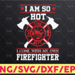 WTMETSY16122020 05 200 Vectorency Distressed Im So Hot I Have My Own Firefighter Tee Blk Text Svg png, Distressed Svg , My Own Firefighter Png