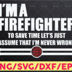 WTMETSY16122020 05 204 Vectorency I'm a Firefighter to save time SVG, Firefighter Fathers Day Svg Png Eps Dxf