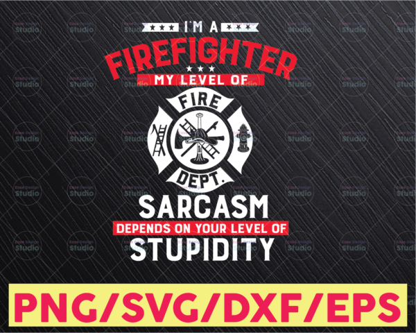 WTMETSY16122020 05 205 Vectorency I'm a firefighter My level of sarcasm depends on your level of stupidity - Funny Firefighters joke Svg - FD fire department fireman Svg