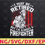 WTMETSY16122020 05 206 Vectorency I may be Retired Firefighter Svg , Thin Red Line Svg , Mens Fireman Svg , Firefighter Retirement