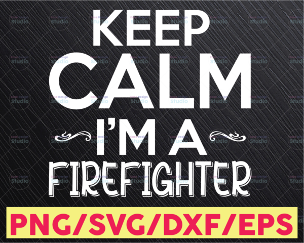 WTMETSY16122020 05 209 Vectorency Keep Calm I'm a Firefighter Svg Png Download Digital