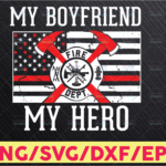 WTMETSY16122020 05 213 Vectorency My Boyfriend Is My Hero SVG Mens Fireman Svg , Firefighter Retirement Svg Dxf Png files for, Silhouette