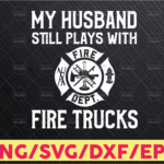 WTMETSY16122020 05 219 Vectorency My Husband Still plays with Fire Trucks, firefighter svg, Dad firefighter svg, Husband firefighter svg, Cricut files, firefighter silhouette