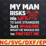 WTMETSY16122020 05 220 Vectorency My Man Risk his life Firefighter, woman firefighter svg, Dad firefighter svg, Daddy firefighter svg, firefighter svg, firefighter silhouette
