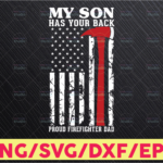 WTMETSY16122020 05 223 Vectorency Proud Firefighter Dad Svg, My Son Has Your Back, Father's Day Gift, Firefighter Dad Gift, Firefighter Axe, Thin Red Line American Flag