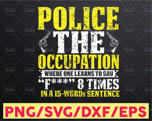 WTMETSY16122020 05 252 Vectorency Police the occupation where one learns to say svg, Police Thin Blue Line SVG  The Blue Lives Matter  Police Life Svg  Police Quotes svg png