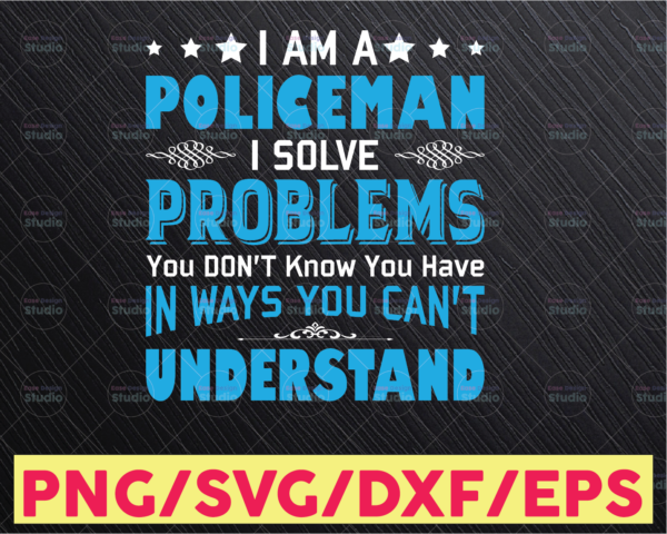 WTMETSY16122020 05 290 Vectorency I Am A Policeman I Solve Problems svg, Police Thin Blue Line SVG |The Blue Lives Matter| Police Life Svg| Police Quotes svg png dxf