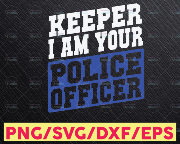 WTMETSY16122020 05 292 Vectorency Keeper I am Your Police Officer svg Police Thin Blue Line SVG  The Blue Lives Matter  Police Life Svg  Police Quotes svg png dxf