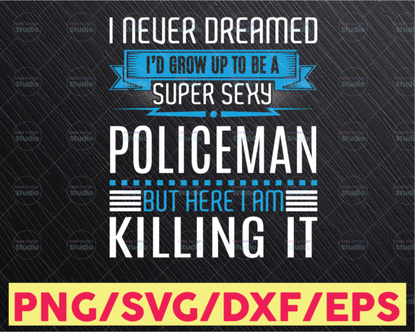 WTMETSY16122020 05 293 Vectorency I never dreamed I'd grow up to be a super sexy policeman svg, Police Thin Blue Line SVG |The Blue Lives Matter|Police Life Svg|Police Quotes